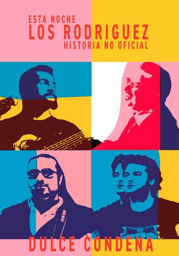 Dulce condena: historia no oficial de Los Rodríguez